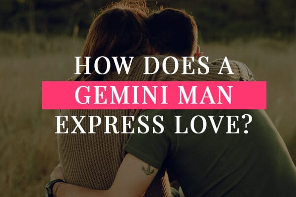 How does a Gemini man express love?