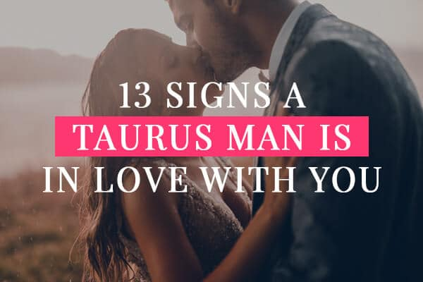 13 Signs a Taurus Man is in love with you