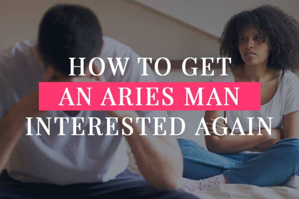 How to get an Aries Man Interested again