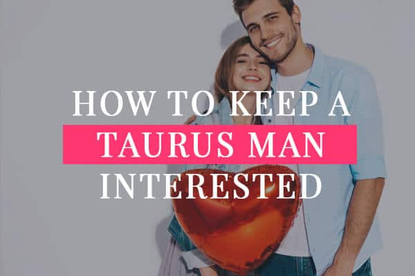 How to keep a Taurus man interested