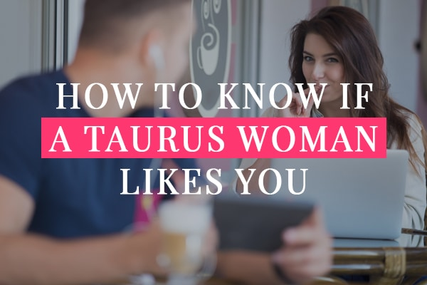 How to know if a Taurus woman likes you back
