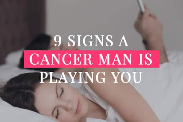9 Signs a Cancer man is playing you
