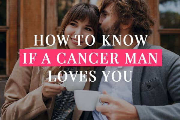 How to Know if a Cancer Man Loves you
