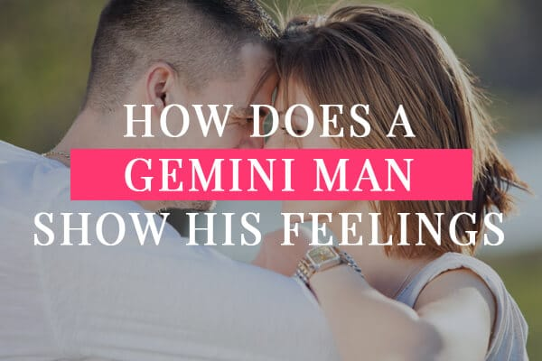 How Does A Gemini Man Show His Feelings