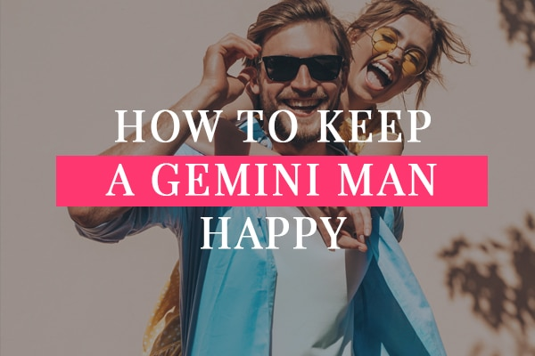 How to keep a Gemini man happy