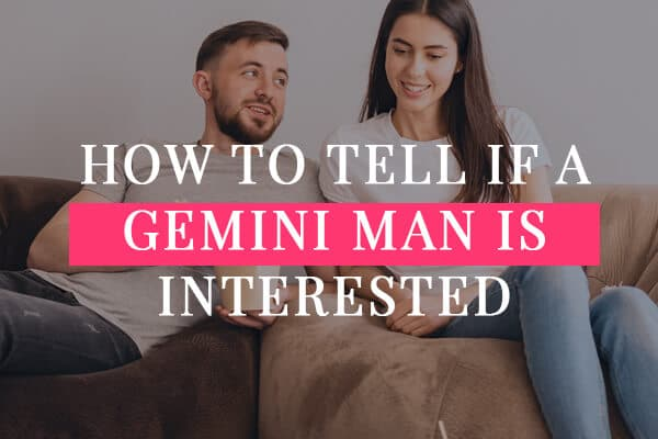 How to tell if a Gemini man is interested in you