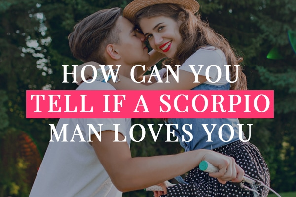 How Can You Tell If a Scorpio Man Loves You?