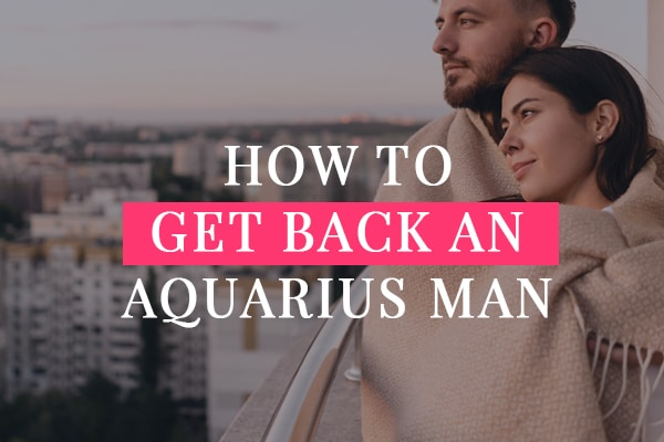 How to Get Back an Aquarius Man