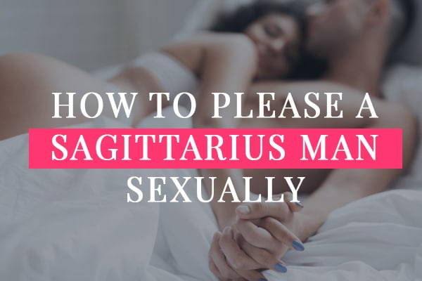 How to Please a Sagittarius Man Sexually