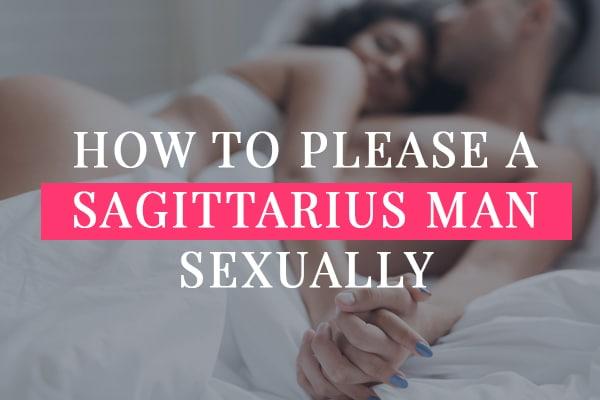 How to Please a Sagittarius Man Sexually