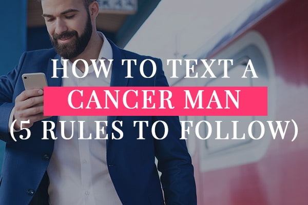 How to Text a Cancer Man (5 Rules to Follow)